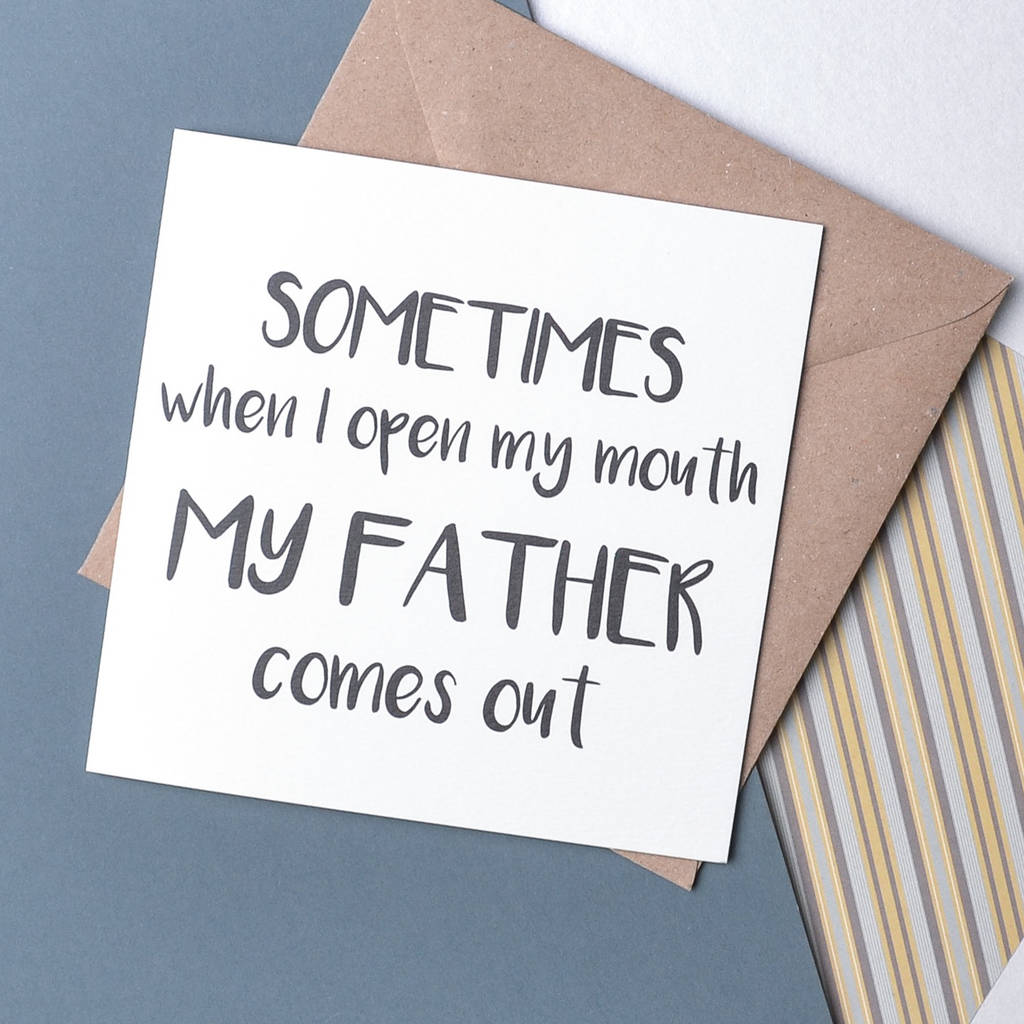 original_sometimes-when-i-open-my-mouth-father-quote-card